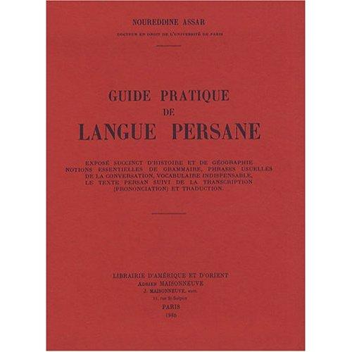 Guide pratique de langue persane. expose succinct d'histoire et de geographie. notions essentielles