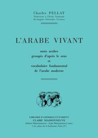 L'ARABE VIVANT, MOTS ARABES GROUPES D'APRES LE SENS ET VOCABULAIRE FONDAMENTAL DE L'ARABE MODERNE.