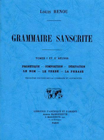 Grammaire sanskrite. phonetique, composition, derivation, le nom, le verbe, la phrase. 3e edition re