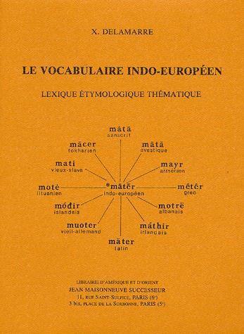 Le vocabulaire indo-europeen. lexique etymologique thematique
