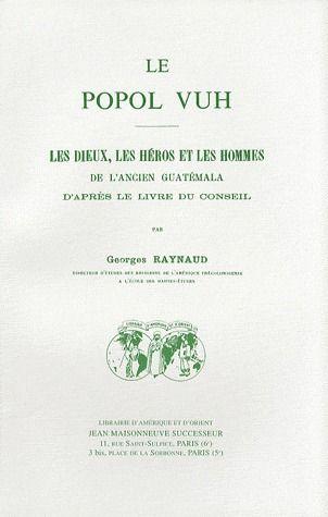 POPOL-VUH. LES DIEUX, LES HEROS ET LES HOMMES DE L'ANCIEN GUATEMALA, D'APRES LE LIVRE DU CONSEIL
