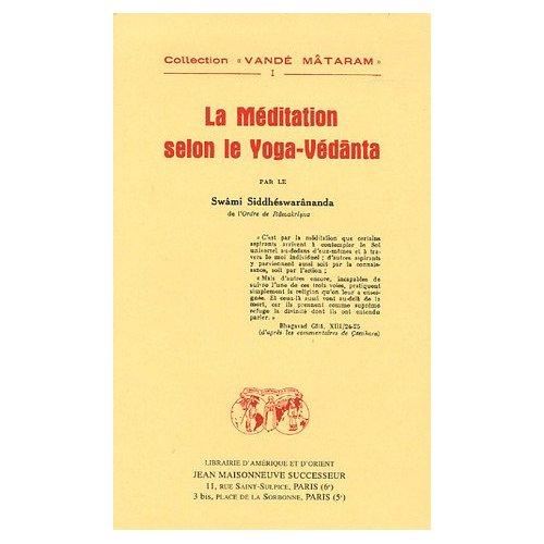 LA MEDITATION SELON LE YOGA-VEDANTA PAR LE SWAMI SIDDHESWARANANDA