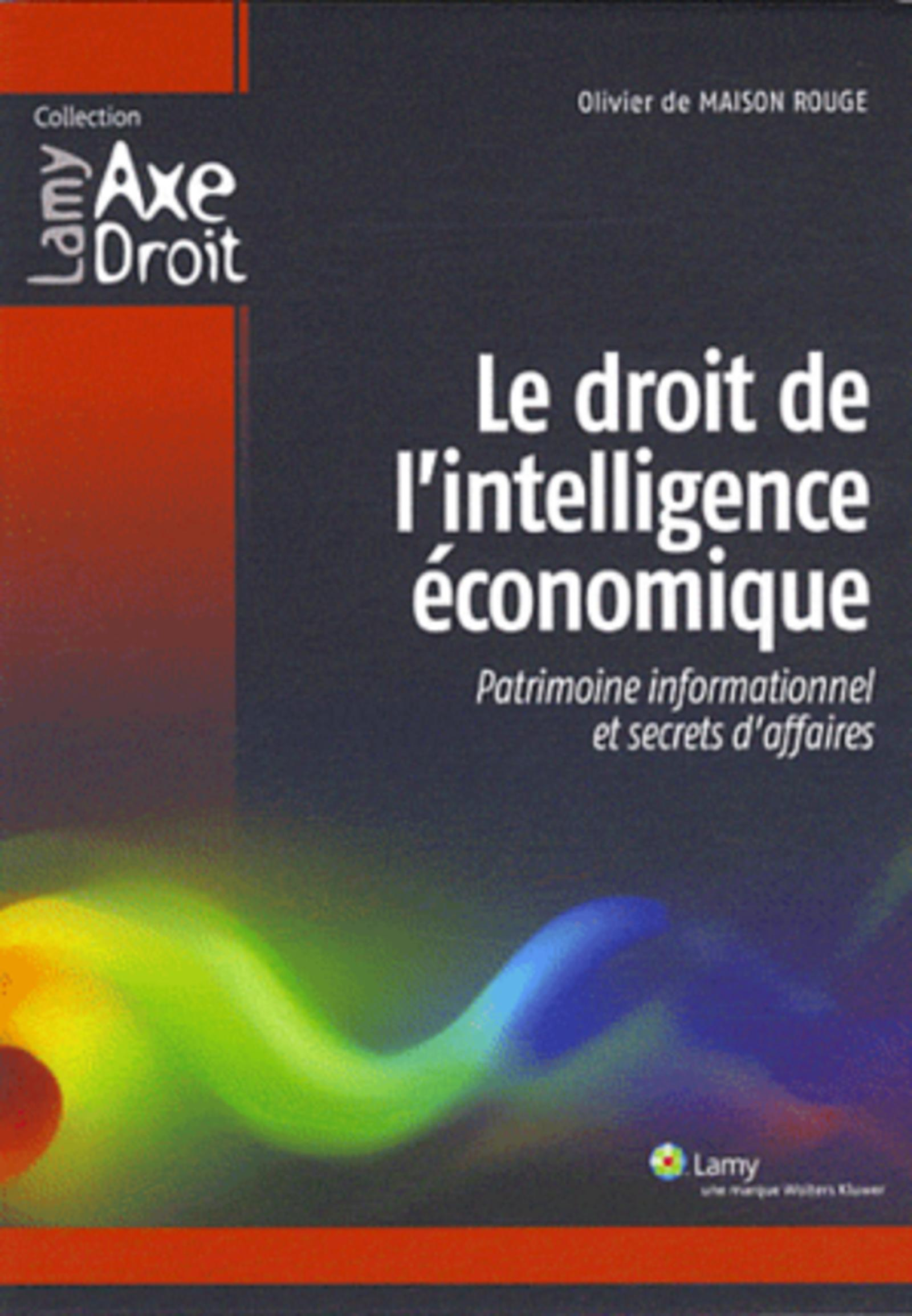 LE DROIT DE L'INTELLIGENCE ECONOMIQUE - PATRIMOINE INFORMATIONNEL ET SECRETS D'AFFAIRES.