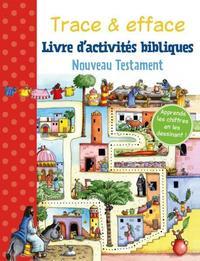 TRACE & EFFACE - NOUVEAU TESTAMENT. LIVRE D'ACTIVITES BIBLIQUES