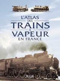 L'ATLAS DES TRAINS A VAPEUR EN FRANCE