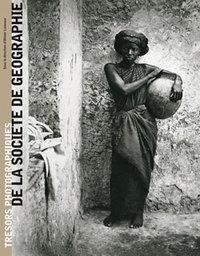 TRESORS PHOTOGRAPHIQUES DE LA SOCIETE DE GEOGRAPHIE