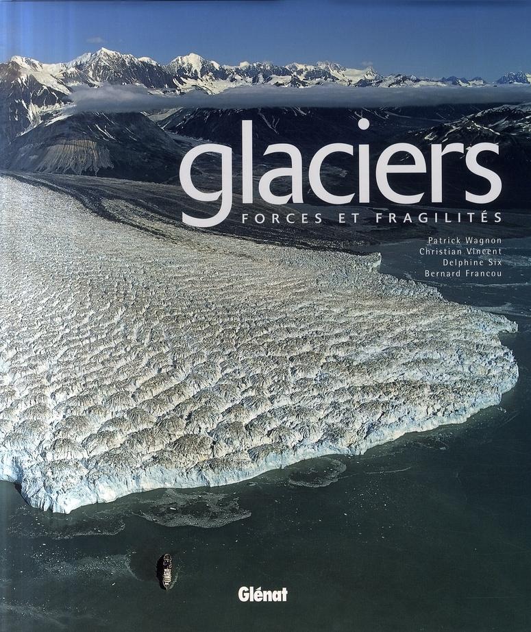 GLACIERS - FORCES ET FRAGILITES