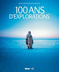 100 ANS D'EXPLORATIONS - 1937-2007 LA SOCIETE DES EXPLORATEURS FRANCAIS