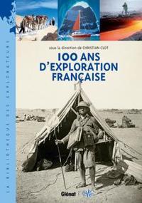 100 ANS D'EXPLORATION FRANCAISE - LES NOUVEAUX AVENTURIERS DE LA CONNAISSANCE