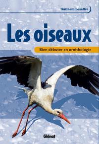 BIEN DEBUTER EN ORNITHOLOGIE - LES OISEAUX