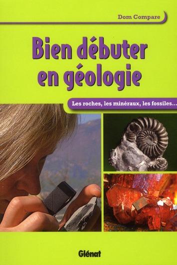 BIEN DEBUTER EN GEOLOGIE - LES ROCHES ET LES MINERAUX