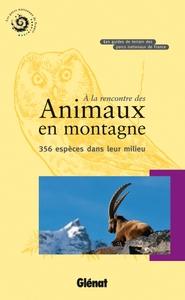 A LA RENCONTRE DES ANIMAUX EN MONTAGNE - 356 ESPECES DANS LEUR MILIEU