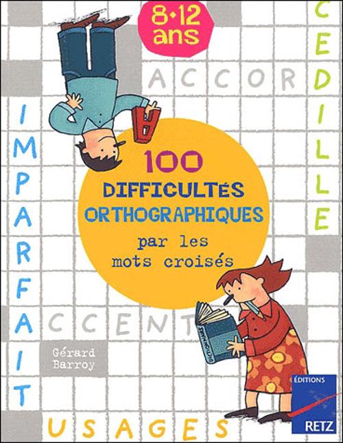 100 DIFFICULTES ORTHOGRAPHIQUES PAR LES MOTS  CROISES