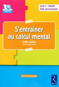 S'ENTRAINER AU CALCUL MENTAL : CD-ROM AVEC LOGICIEL D'ENTRAINEMENT