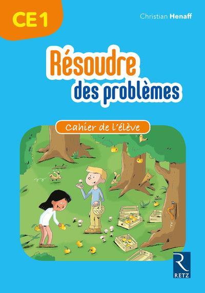 Resoudre des problemes - cahier de l'eleve ce1