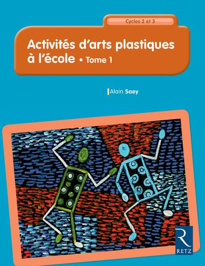Activites d'arts plastiques a l'ecole - tome 1 73 activites du cp au cm2 - nouvelle edition - vol01