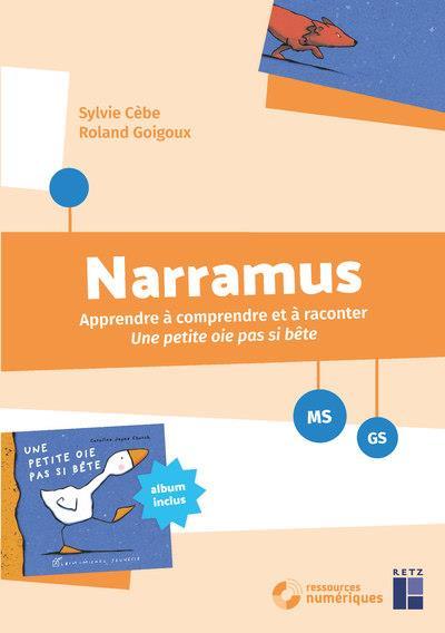 Narramus - apprendre a comprendre et a raconter : une petite oie pas si bete (+ cd-rom)