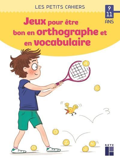 Des jeux pour etre bon en orthographe et en vocabulaire 9-11 ans