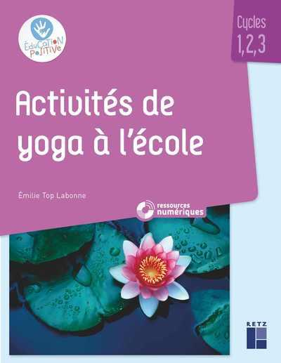 ACTIVITES DE YOGA A L'ECOLE + CD-ROM - CYCLE 1, 2, 3