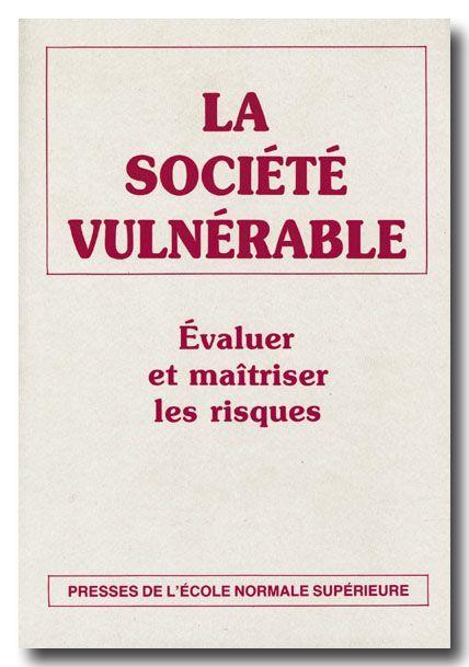 LA SOCIETE VULNERABLE - EVALUER ET MAITRISER LES RISQUES