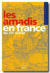 LES AMADIS EN FRANCE AU XVIE SIECLE - CAHIERS SAULNIER N 17