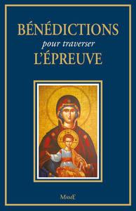 BENEDICTIONS POUR TRAVERSER L'EPREUVE