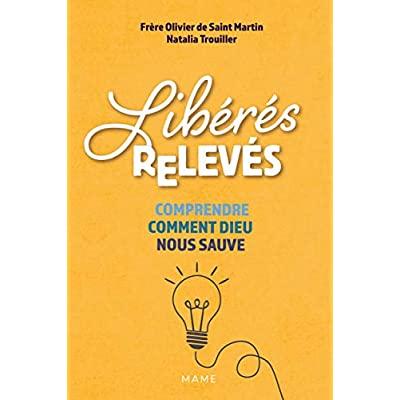 LIBERES, RELEVES. COMPRENDRE COMMENT DIEU NOUS SAUVE