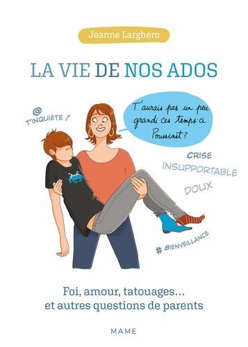 LA VIE DE NOS ADOS. FOI, AMOUR, TATOUAGES ET AUTRES QUESTIONS DE PARENTS