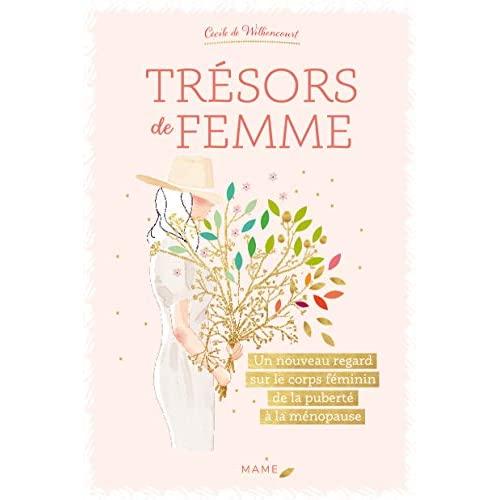 TRESORS DE FEMME - UN NOUVEAU REGARD SUR LE CORPS FEMININ DE LA PUBERTE A LA MENOPAUSE