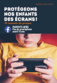 PROTEGEONS NOS ENFANTS DES ECRANS ! 10 CONSEILS DU GROUPE PARENTS UNIS CONTRE LES SMARTPHONES