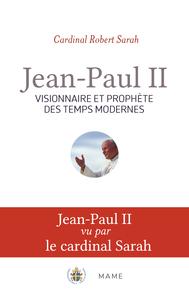JEAN-PAUL II, VISIONNAIRE ET PROPHETE DES TEMPS MODERNES