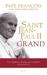 SAINT JEAN-PAUL II LE GRAND - LES CONFIDENCES DU PAPE QUI A CANONISE JEAN-PAUL II
