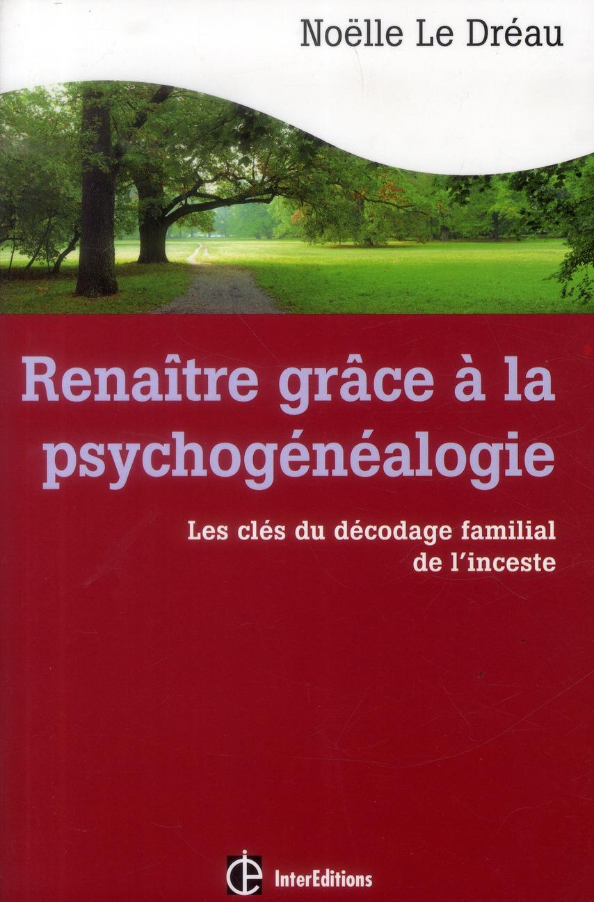 RENAITRE GRACE A LA PSYCHOGENEALOGIE - LES CLES DU DECODAGE FAMILIAL DE L'INCESTE