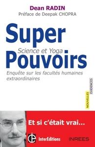 SUPERPOUVOIRS ? SCIENCE ET YOGA : ENQUETE SUR LES FACULTES EXTRAORDINAIRES DE L'HOMME