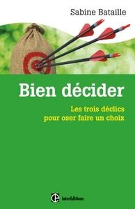 BIEN DECIDER - LES TROIS DECLICS POUR OSER FAIRE UN CHOIX