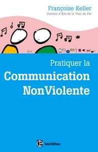 PRATIQUER LA COMMUNICATION NONVIOLENTE - 2E ED. - PASSEPORT POUR UN MONDE OU L'ON OSE SE PARLER EN S