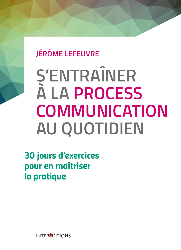 S'ENTRAINER A LA PROCESS COMMUNICATION AU QUOTIDIEN - 3E ED. - 30 JOURS D'EXERCICES - 30 JOURS D'EXE