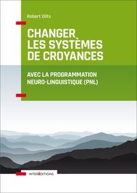 CHANGER LES SYSTEMES DE CROYANCE AVEC LA PNL