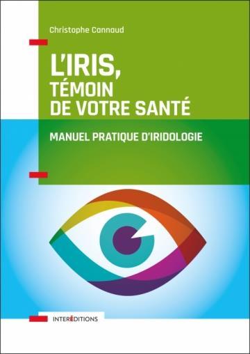 L'IRIS, TEMOIN DE VOTRE SANTE - MANUEL PRATIQUE D'IRIDOLOGIE