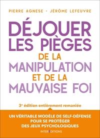 DEJOUER LES PIEGES DE LA MANIPULATION ET DE LA MAUVAISE FOI - 3E ED.