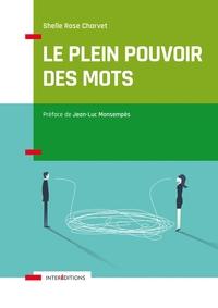 LE PLEIN POUVOIR DES MOTS - COMMENT DECLENCHER ET MAINTENIR LA MOTIVATION DES AUTRES... ET DE SOI-ME