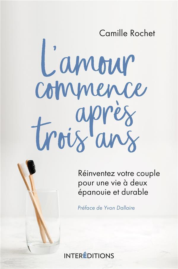 L'AMOUR COMMENCE APRES 3 ANS - REINVENTEZ VOTRE COUPLE POUR UNE VIE A DEUX EPANOUIE ET DURABLE