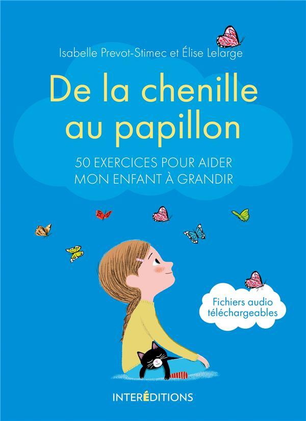DE LA CHENILLE AU PAPILLON - 50 EXERCICES POUR AIDER MON ENFANT A GRANDIR