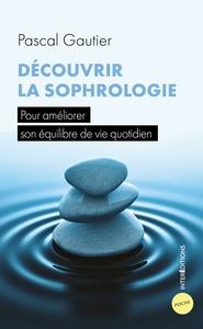 DECOUVRIR LA SOPHROLOGIE - POUR AMELIORER SON EQUILIBRE DE VIE QUOTIDIEN