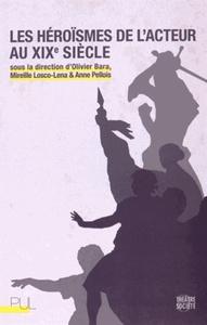 HEROISMES DE L ACTEUR AU XIXE SIECLE