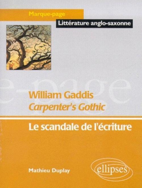 GADDIS WILLIAM, CARPENTER'S GOTHIC - LE SCANDALE DE L'ECRITURE