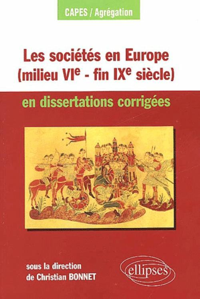 LES SOCIETES EN EUROPE (MILIEU VIE - FIN IXE SIECLE) EN DISSERTATIONS CORRIGEES