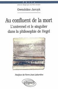 AU CONFLUENT DE LA MORT. L'UNIVERSEL ET LE SINGULIER DANS LA PHILOSOPHIE DE HEGEL