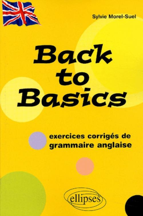 BACK TO BASICS - (EXERCICES CORRIGES DE GRAMMAIRE ANGLAISE)