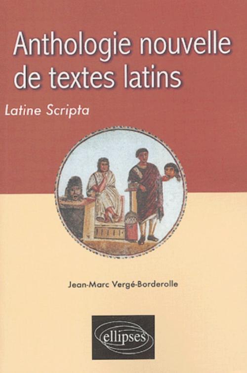ANTHOLOGIE NOUVELLE DE TEXTES LATINS - LATINE SCRIPTA